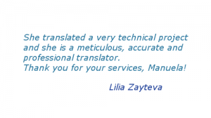 She translated a very technical project and she is a meticulous, accurate and professional translator. Thank you for your services, Manuela!