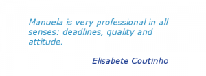 Manuela is very professional in all senses: deadlines, quality and attitude.