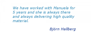 We have worked with Manuela for 5 years and she is always there and always delivering high quality material.
